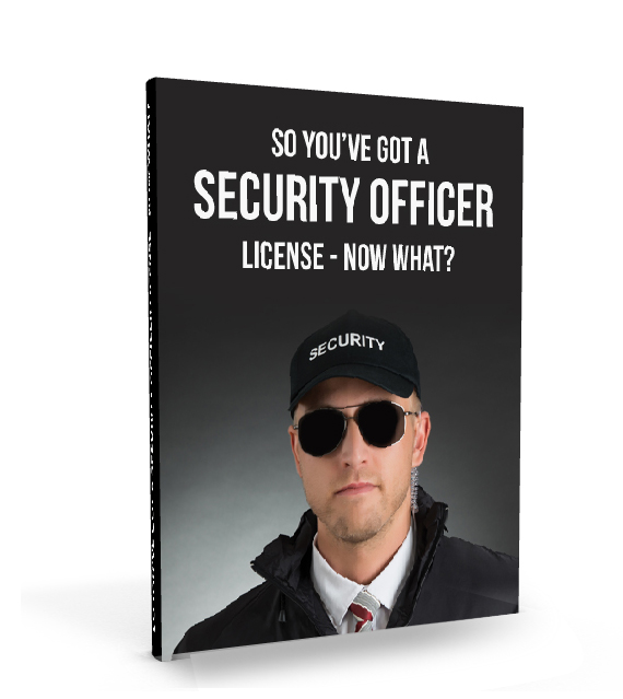 So You Have Got A Security Officer License - Now What? Ebook